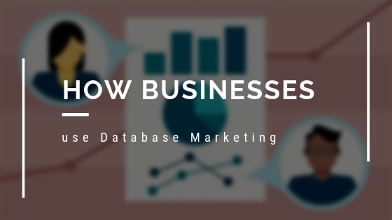 How Businesses Use Database Marketing